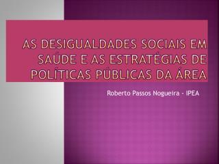 As desigualdades sociais em saúde e as estratégias de políticas públicas da área