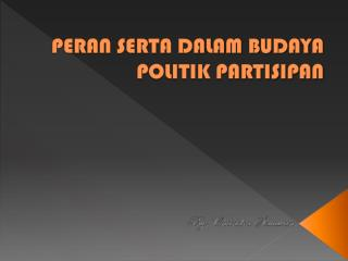 PERAN SERTA DALAM BUDAYA POLITIK PARTISIPAN