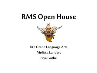 RMS Open House 6 th  Grade Language Arts Melissa Landers Piya Guthri