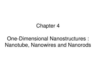 Chapter 4 One-Dimensional Nanostructures : Nanotube, Nanowires and Nanorods
