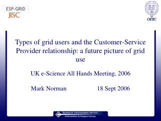 Types of grid users and the Customer-Service Provider relationship: a future picture of grid use