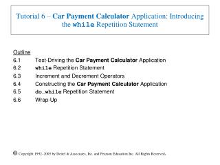 Tutorial 6 –  Car Payment Calculator  Application: Introducing the  while  Repetition Statement