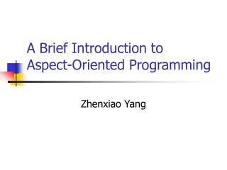 A Brief Introduction to  Aspect-Oriented Programming