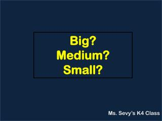 Big? Medium? Small?