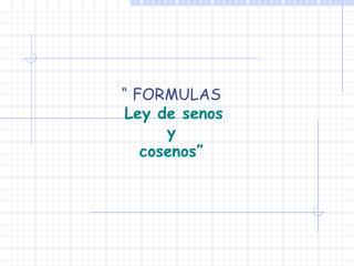 """"""" FORMULAS Ley de senos  y  cosenos"""""""