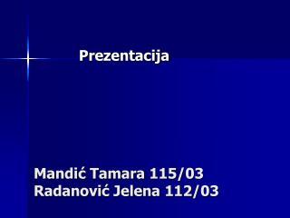 Mandić Tamara 115 /03 Radanović Jelena 112 /03