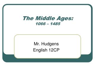 The Middle Ages:  1066 – 1485