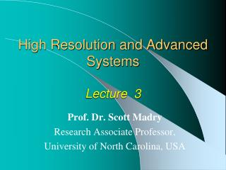 High Resolution and Advanced Systems Lecture  3