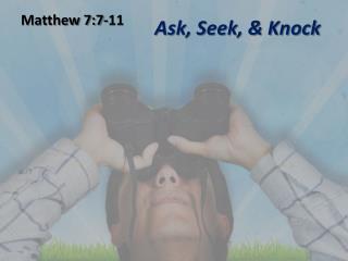 Ask, Seek, & Knock