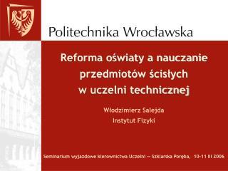 Reforma oświaty a nauczanie przedmiotów ścisłych w uczelni technicznej Plan wystąpienia