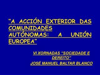 """""""A ACCIÓN EXTERIOR DAS COMUNIDADES AUTÓNOMAS: A UNIÓN EUROPEA"""""""