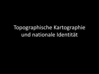 Topographische Kartographie und nationale Identit�t