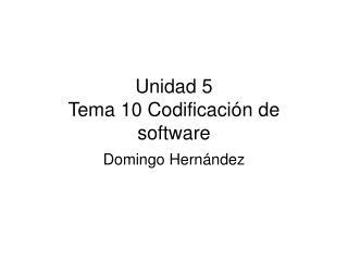 Unidad 5 Tema 10 Codificación de software