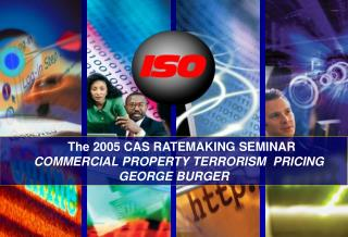 The 2005 CAS RATEMAKING SEMINAR    COMMERCIAL PROPERTY TERRORISM  PRICING GEORGE BURGER