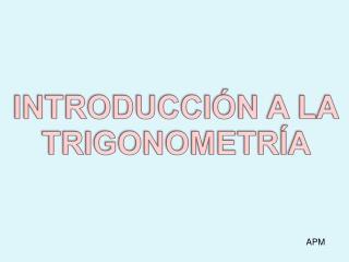 INTRODUCCI�N A LA TRIGONOMETR�A