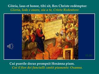 Glória ,  laus  et honor,  tibi  sit, Rex  Christe redémptor :