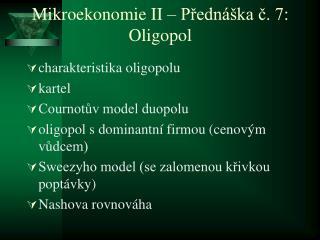 Mikroekonomie II   Predn  ka c. 7: Oligopol