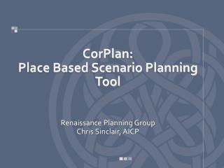 CorPlan:   Place Based Scenario Planning Tool