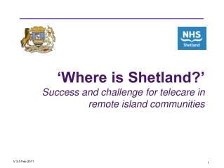 'Where is Shetland?' Success and challenge for telecare in remote island communities