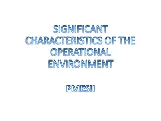 SIGNIFICANT CHARACTERISTICS OF THE  OPERATIONAL ENVIRONMENT