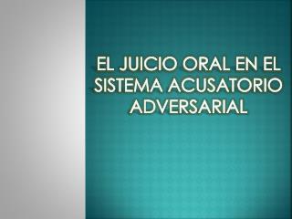EL JUICIO ORAL EN EL  SISTEMA ACUSATORIO ADVERSARIAL
