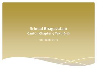 Srimad Bhagavatam Canto 1 Chapter 5 Text 16-19