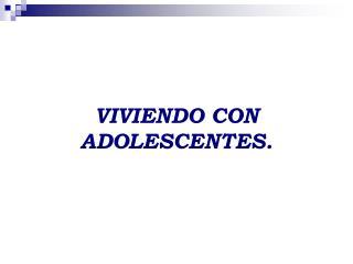VIVIENDO CON ADOLESCENTES.