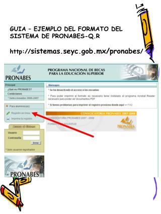 GUIA – EJEMPLO DEL FORMATO DEL SISTEMA DE PRONABES-Q.R  sistemas.seyc.gob.mx/pronabes /