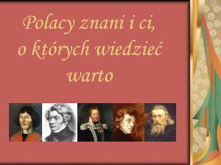 Polacy znani i ci,    o których wiedzieć warto