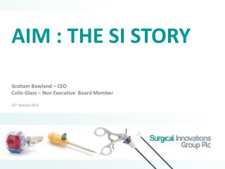 AIM : THE SI STORY Graham Bowland – CEO Colin Glass – Non Executive  Board Member