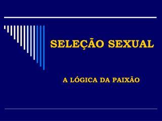 SELE��O SEXUAL A L�GICA DA PAIX�O