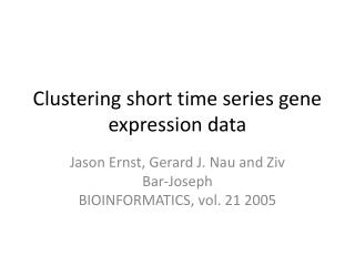 Clustering short time series gene expression data
