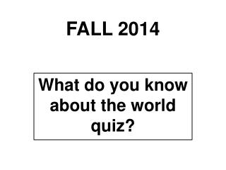 What do you know about the world quiz?