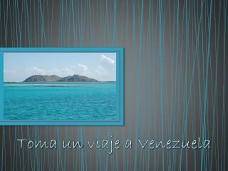 Toma  un  viaje  a  Venezuela