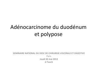 Adénocarcinome du duodénum et polypose