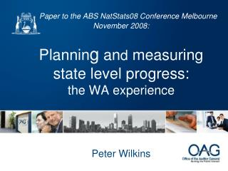 Paper to the ABS NatStats08 Conference Melbourne November 2008:  Planning and measuring state level progress:   the WA e