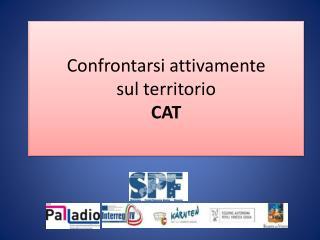 Confrontarsi attivamente  sul territorio CAT
