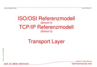 ISO/OSI Referenzmodell  (Schicht 4) TCP/IP Referenzmodell (Schicht 3) Transport Layer