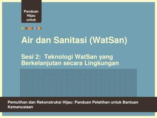 Air dan Sanitasi (WatSan) Sesi 2:  Teknologi WatSan yang Berkelanjutan secara Lingkungan