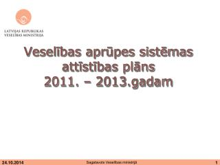 Veselības aprūpes sistēmas attīstības plāns  2011. – 2013.gadam
