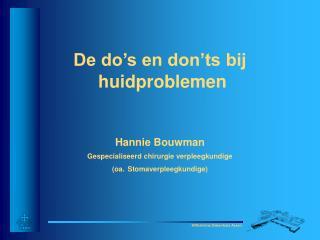 De do s en don ts bij  huidproblemen    Hannie Bouwman Gespecialiseerd chirurgie verpleegkundige  oa. Stomaverpleegkundi