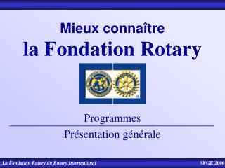Mieux connaître    la Fondation Rotary