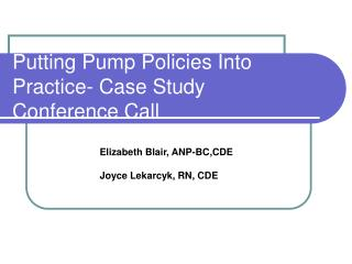Putting Pump Policies Into Practice- Case Study Conference Call