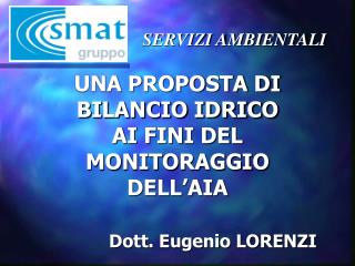 UNA PROPOSTA DI  BILANCIO IDRICO  AI FINI DEL MONITORAGGIO  DELL'AIA Dott. Eugenio LORENZI