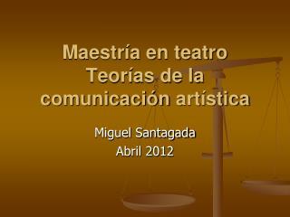 Maestría en teatro Teorías de la  comunicación  artística