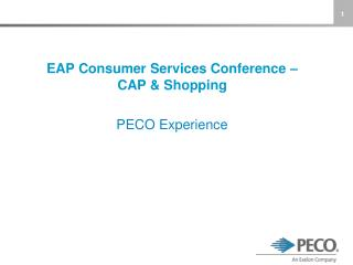 EAP Consumer Services Conference –  CAP & Shopping PECO Experience