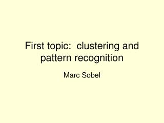 First topic:  clustering and pattern recognition