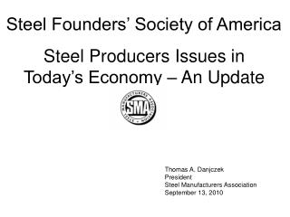 Thomas A. Danjczek President Steel Manufacturers Association September 13, 2010