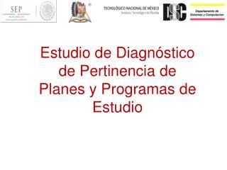 Estudio de Diagn óstico de Pertinencia de Planes y Programas de Estudio