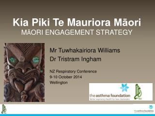 Kia  Piki Te Mauriora  Māori M Ā ORI  ENGAGEMENT STRATEGY